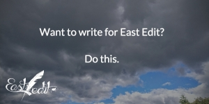 Want to write for East Edit? Do this.